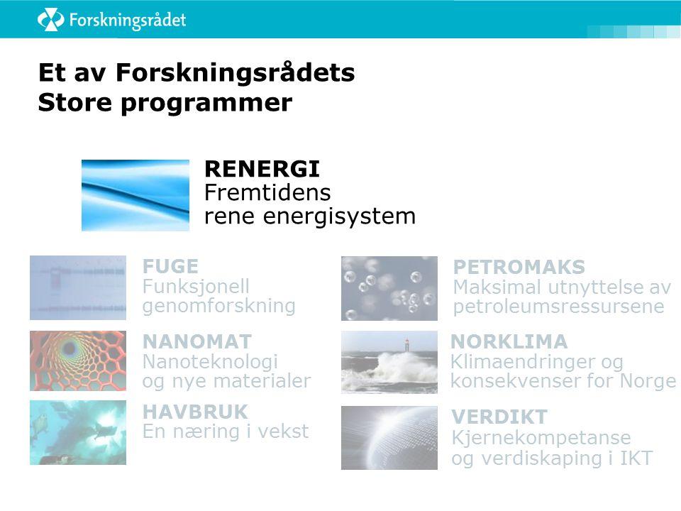 Et av Forskningsrådets Store programmer VERDIKT Kjernekompetanse og verdiskaping i IKT NORKLIMA Klimaendringer og konsekvenser for Norge PETROMAKS Mak
