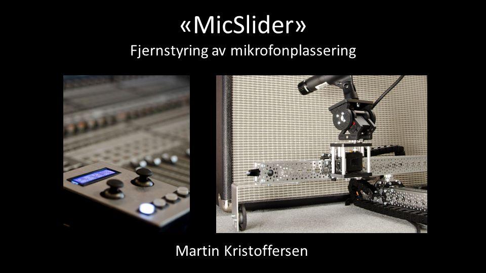 «MicSlider» Fjernstyring av mikrofonplassering Martin Kristoffersen