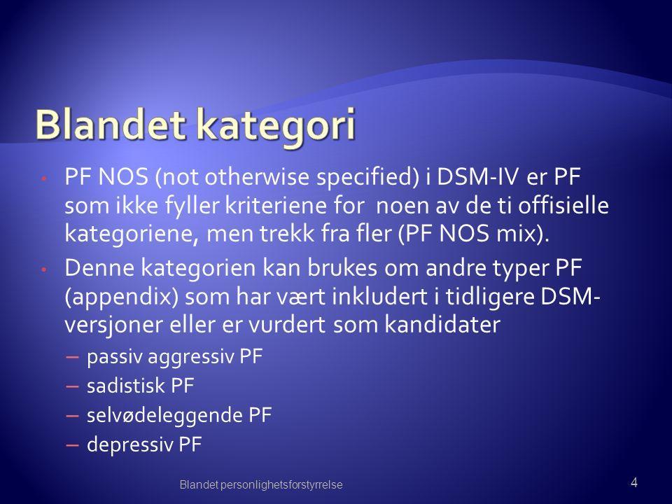 PF NOS (not otherwise specified) i DSM-IV er PF som ikke fyller kriteriene for noen av de ti offisielle kategoriene, men trekk fra fler (PF NOS mix).