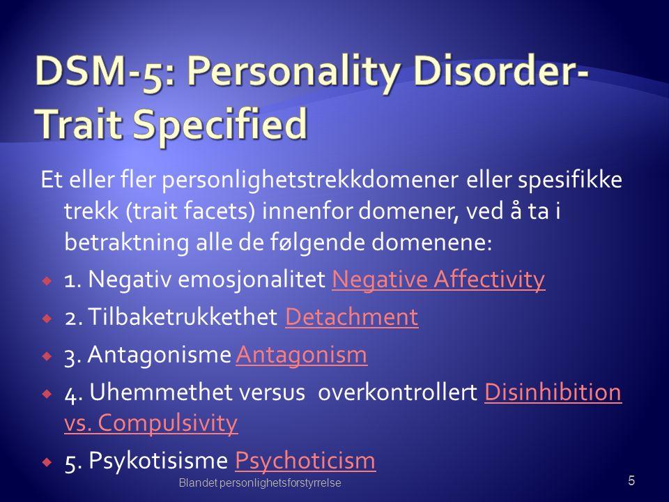 Et eller fler personlighetstrekkdomener eller spesifikke trekk (trait facets) innenfor domener, ved å ta i betraktning alle de følgende domenene:  1.