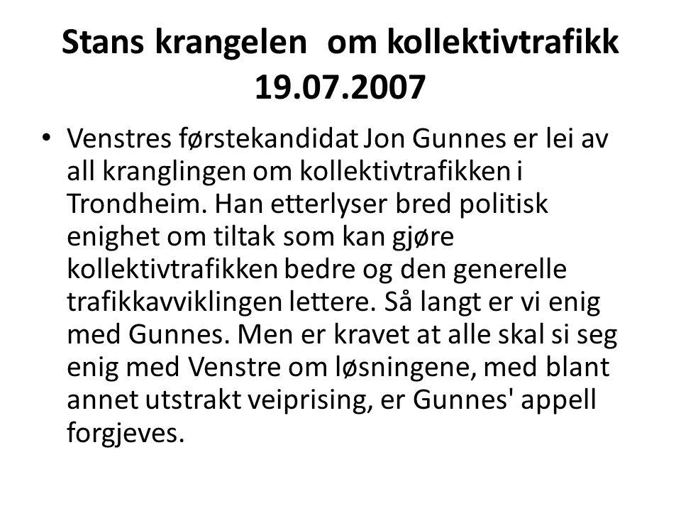 Stans krangelen om kollektivtrafikk 19.07.2007 Venstres førstekandidat Jon Gunnes er lei av all kranglingen om kollektivtrafikken i Trondheim.