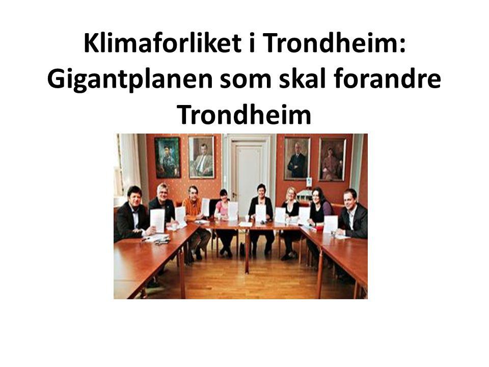 Klimaforliket i Trondheim: Gigantplanen som skal forandre Trondheim