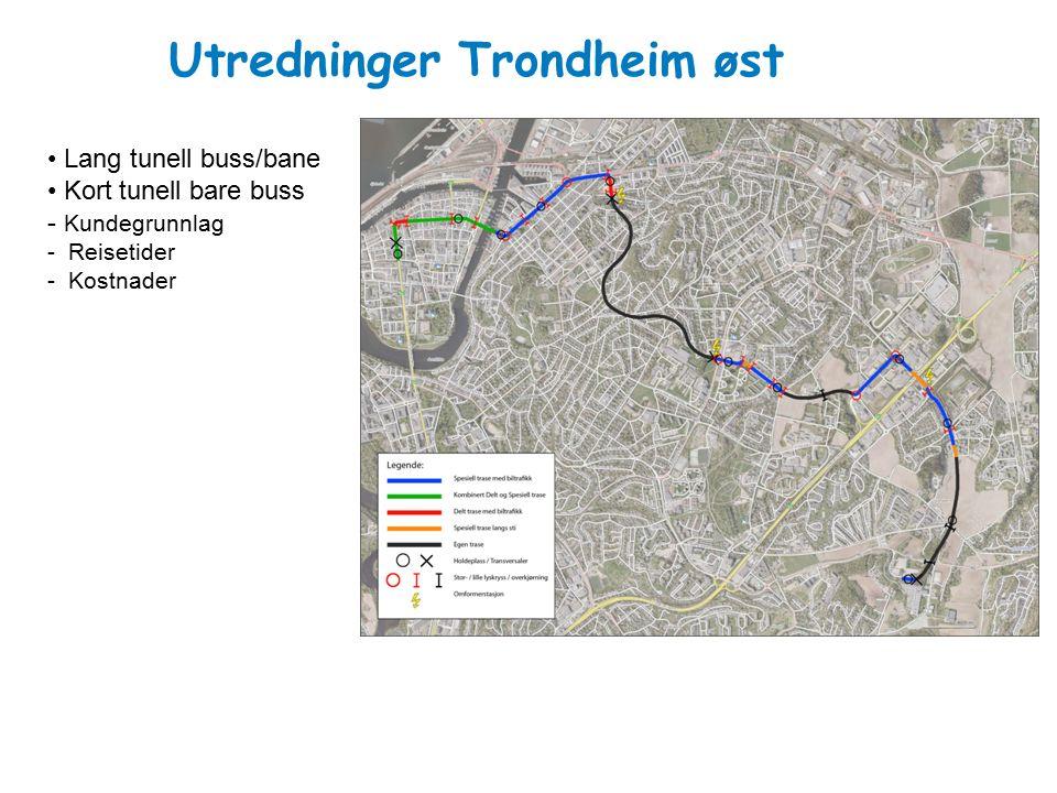 Utredninger Trondheim øst Lang tunell buss/bane Kort tunell bare buss - Kundegrunnlag - Reisetider - Kostnader