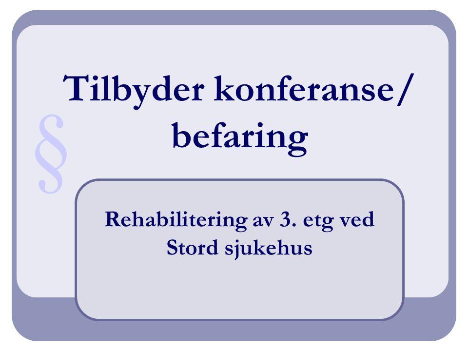 Tilbyder konferanse/ befaring Rehabilitering av 3. etg ved Stord sjukehus §
