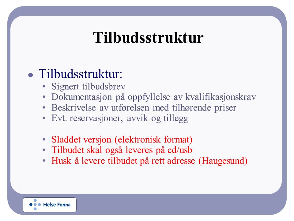 Tilbudsstruktur Tilbudsstruktur: Signert tilbudsbrev Dokumentasjon på oppfyllelse av kvalifikasjonskrav Beskrivelse av utførelsen med tilhørende priser Evt.