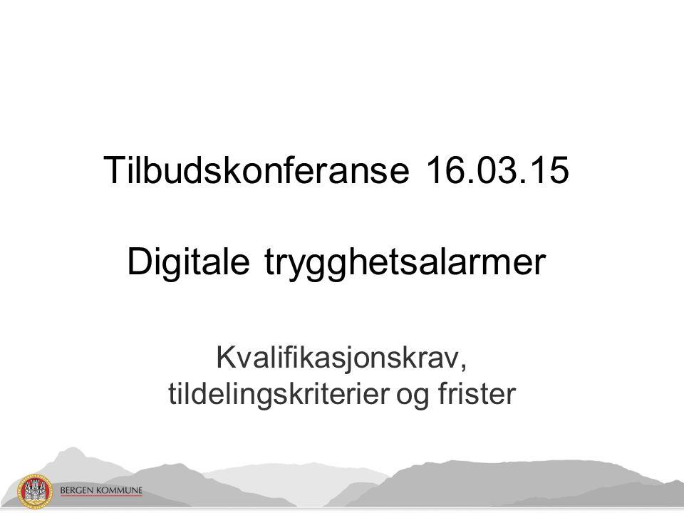 Tilbudskonferanse 16.03.15 Digitale trygghetsalarmer Kvalifikasjonskrav, tildelingskriterier og frister