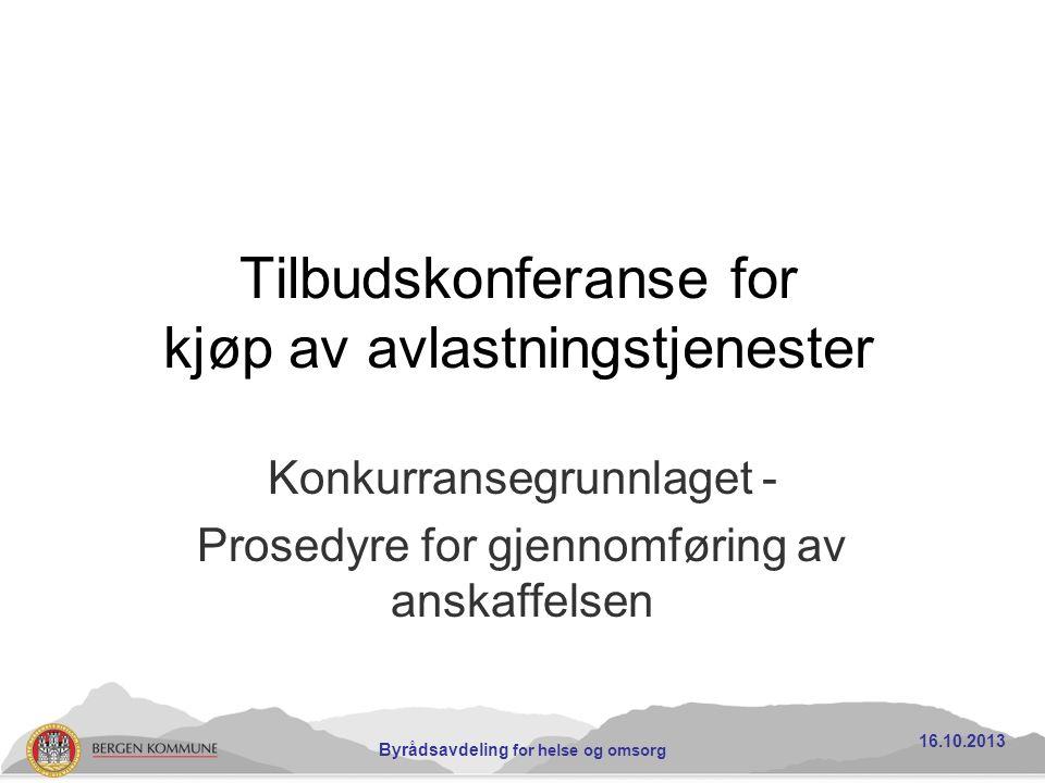 Tilbudskonferanse for kjøp av avlastningstjenester Konkurransegrunnlaget - Prosedyre for gjennomføring av anskaffelsen 16.10.2013 Byrådsavdeling for h