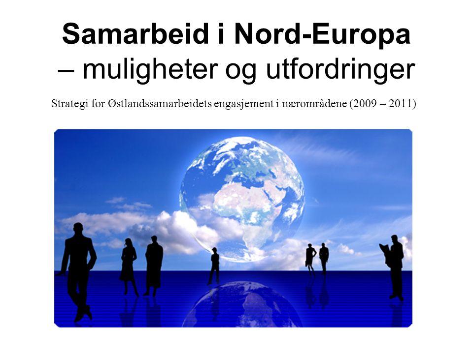 Samarbeid i Nord-Europa – muligheter og utfordringer Strategi for Østlandssamarbeidets engasjement i nærområdene (2009 – 2011)