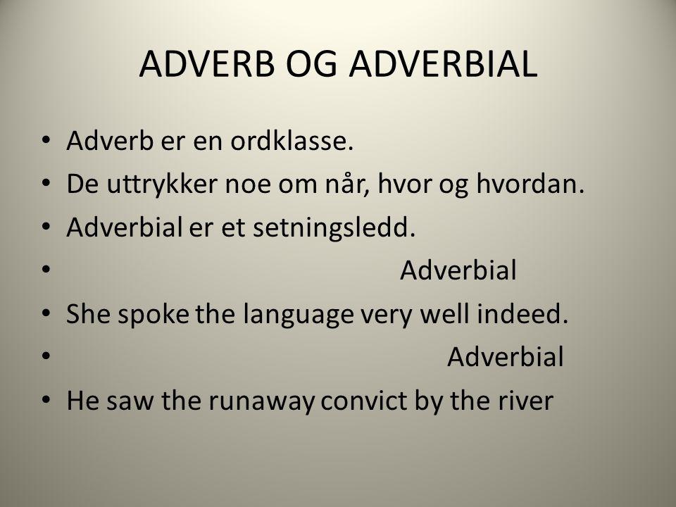 ADVERB OG ADVERBIAL Adverb er en ordklasse. De uttrykker noe om når, hvor og hvordan.