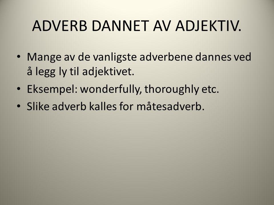 ADVERB DANNET AV ADJEKTIV. Mange av de vanligste adverbene dannes ved å legg ly til adjektivet.