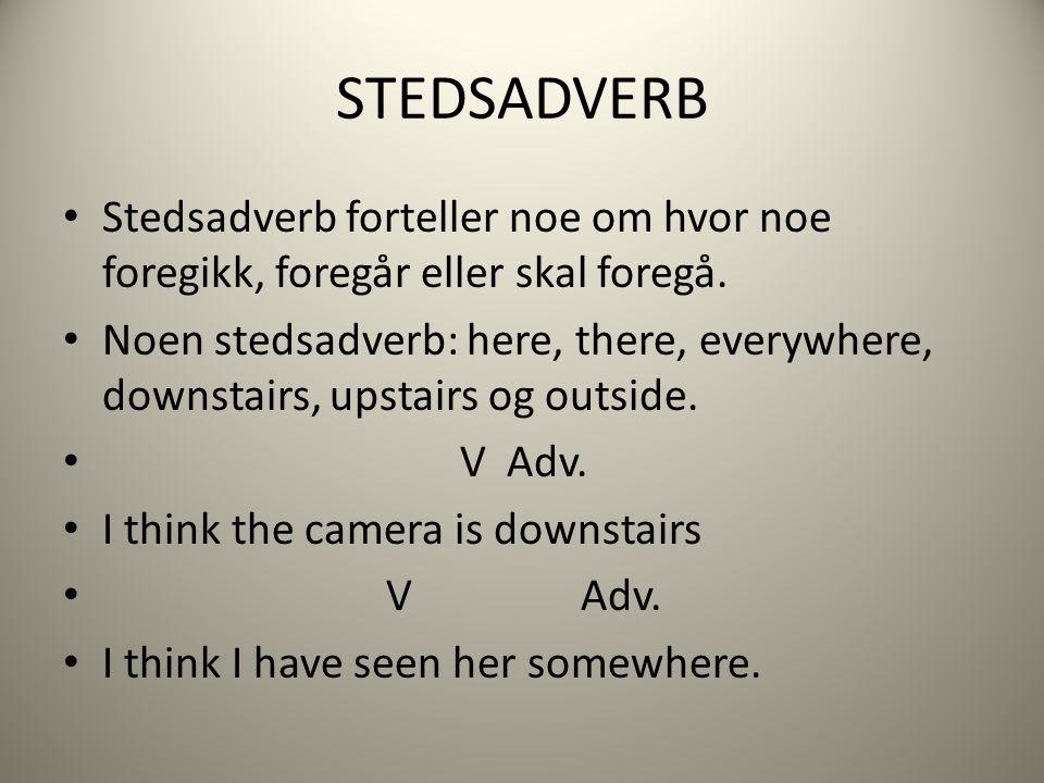 STEDSADVERB Stedsadverb forteller noe om hvor noe foregikk, foregår eller skal foregå.