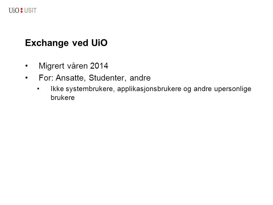 Exchange ved UiO Migrert våren 2014 For: Ansatte, Studenter, andre Ikke systembrukere, applikasjonsbrukere og andre upersonlige brukere