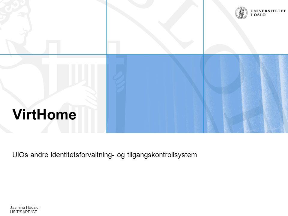 Jasmina Hodzic, USIT/SAPP/GT VirtHome UiOs andre identitetsforvaltning- og tilgangskontrollsystem