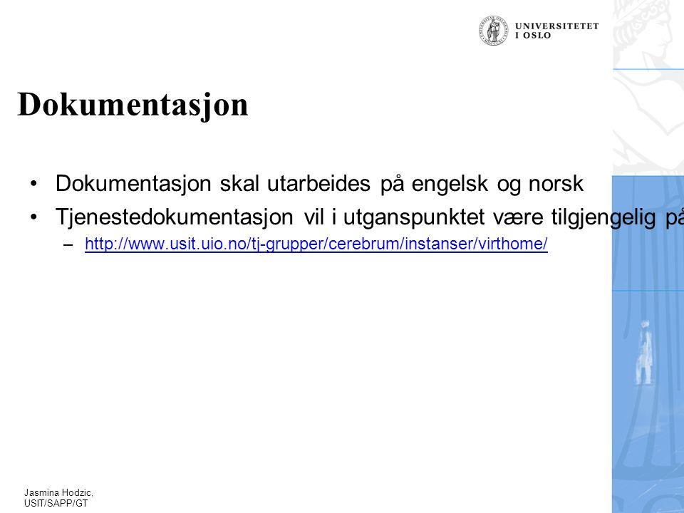 Jasmina Hodzic, USIT/SAPP/GT Dokumentasjon Dokumentasjon skal utarbeides på engelsk og norsk Tjenestedokumentasjon vil i utganspunktet være tilgjengelig på: –http://www.usit.uio.no/tj-grupper/cerebrum/instanser/virthome/http://www.usit.uio.no/tj-grupper/cerebrum/instanser/virthome/