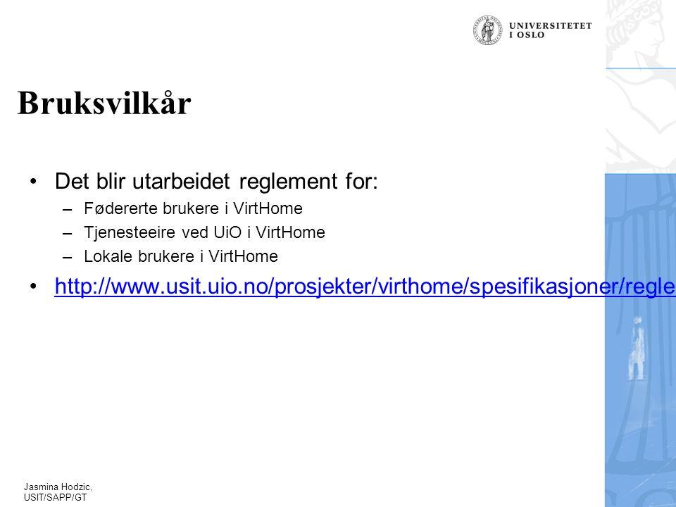 Jasmina Hodzic, USIT/SAPP/GT Bruksvilkår Det blir utarbeidet reglement for: –Fødererte brukere i VirtHome –Tjenesteeire ved UiO i VirtHome –Lokale brukere i VirtHome http://www.usit.uio.no/prosjekter/virthome/spesifikasjoner/reglement/