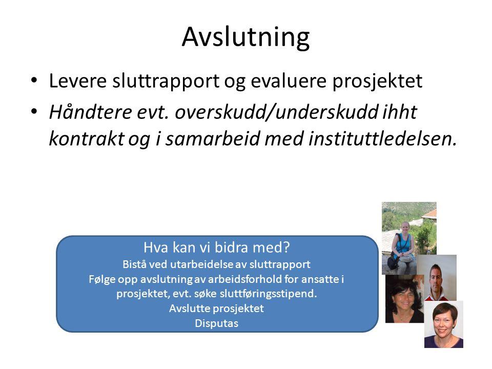 Avslutning Levere sluttrapport og evaluere prosjektet Håndtere evt. overskudd/underskudd ihht kontrakt og i samarbeid med instituttledelsen. Hva kan v