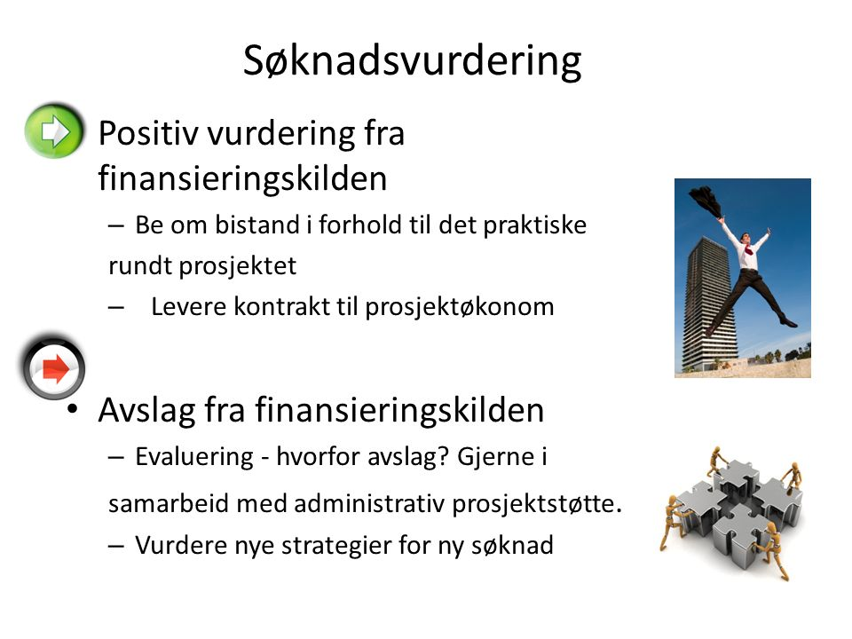 Søknadsvurdering Positiv vurdering fra finansieringskilden – Be om bistand i forhold til det praktiske rundt prosjektet – Levere kontrakt til prosjektøkonom Avslag fra finansieringskilden – Evaluering - hvorfor avslag.