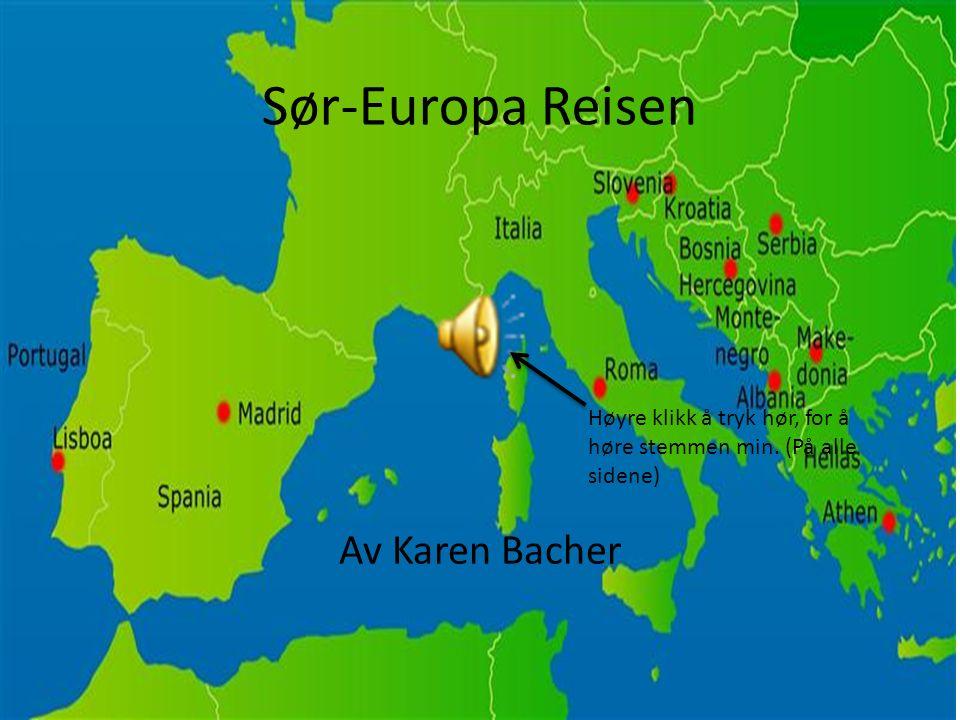 Sør-Europa Reisen Av Karen Bacher Høyre klikk å tryk hør, for å høre stemmen min. (På alle sidene)