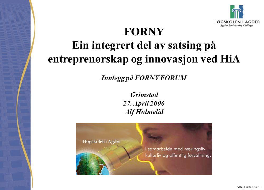 AHo, 150306, side 1 FORNY Ein integrert del av satsing på entreprenørskap og innovasjon ved HiA Innlegg på FORNY FORUM Grimstad 27.