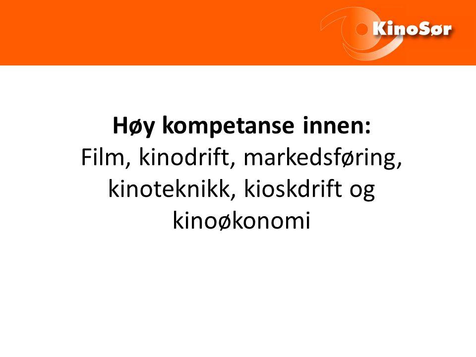 Høy kompetanse innen: Film, kinodrift, markedsføring, kinoteknikk, kioskdrift og kinoøkonomi
