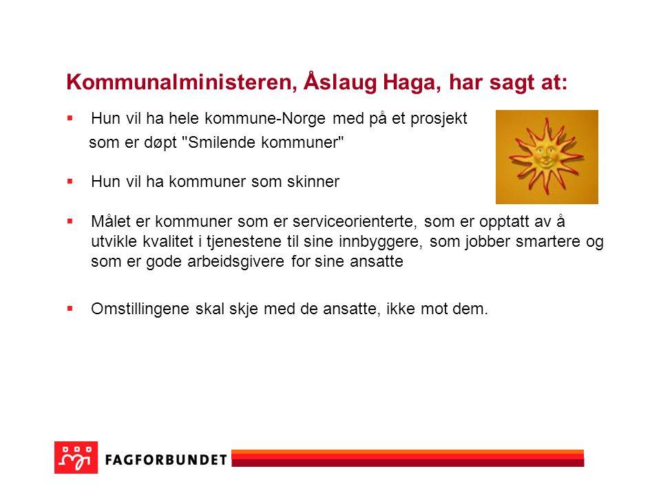 Kommunalministeren, Åslaug Haga, har sagt at:  Hun vil ha hele kommune-Norge med på et prosjekt som er døpt