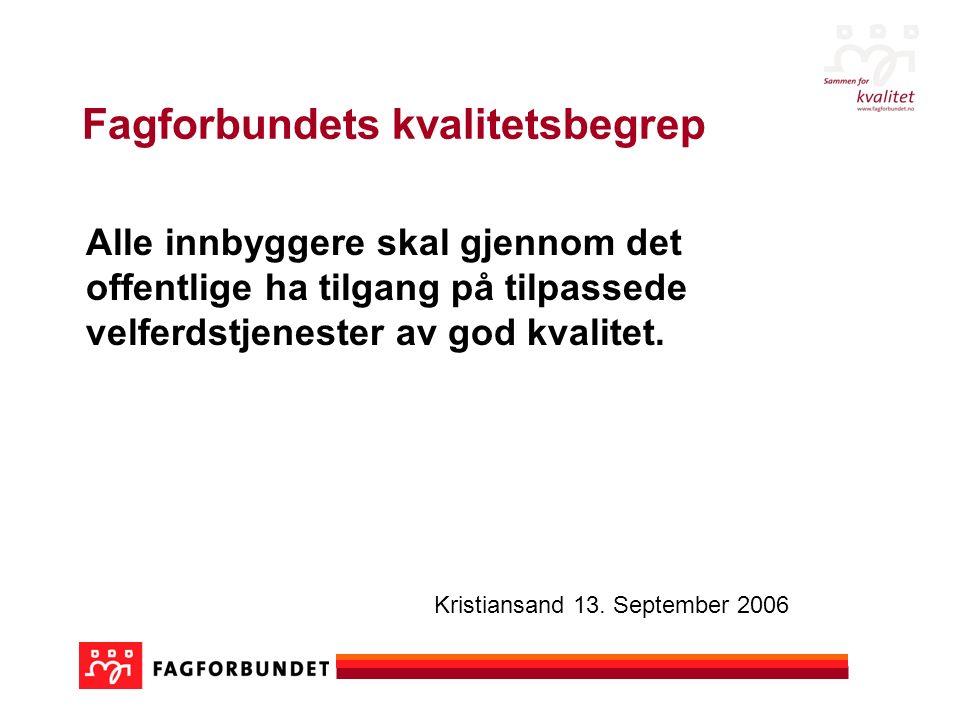 Fagforbundets kvalitetsbegrep Alle innbyggere skal gjennom det offentlige ha tilgang på tilpassede velferdstjenester av god kvalitet. Kristiansand 13.