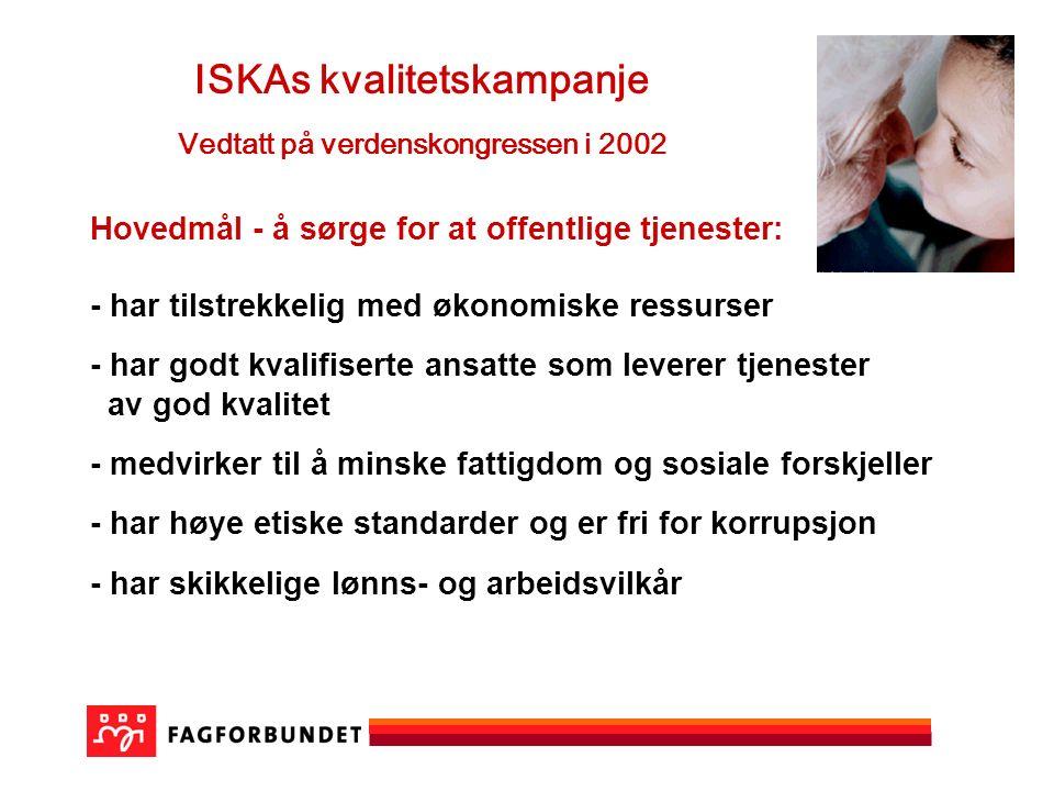 ISKAs kvalitetskampanje Vedtatt på verdenskongressen i 2002 Hovedmål - å sørge for at offentlige tjenester: - har tilstrekkelig med økonomiske ressurs