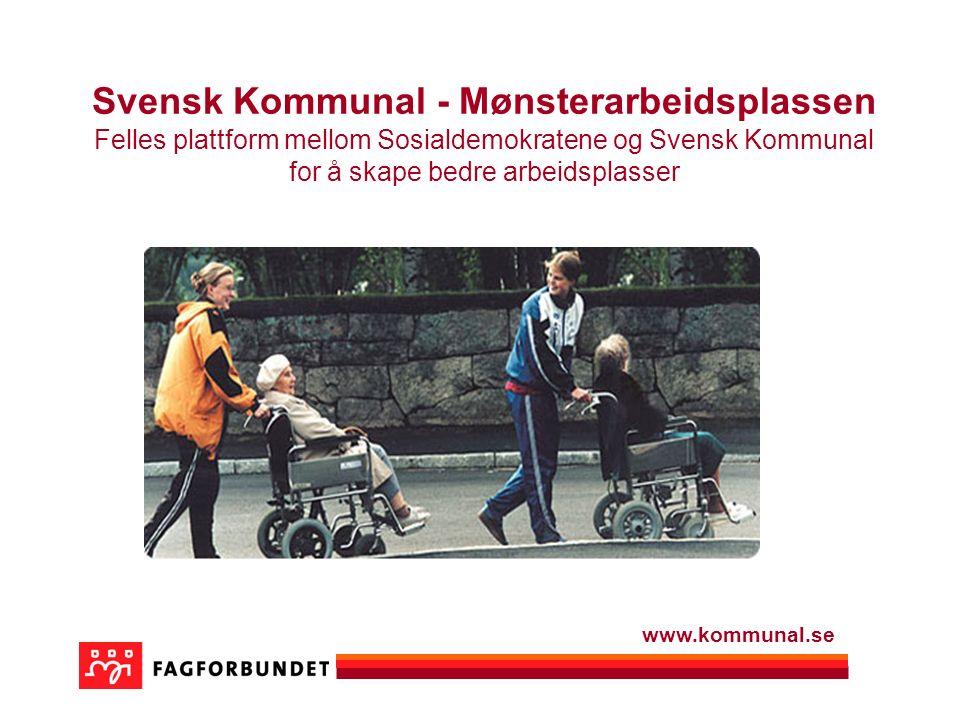 Svensk Kommunal - Mønsterarbeidsplassen Felles plattform mellom Sosialdemokratene og Svensk Kommunal for å skape bedre arbeidsplasser www.kommunal.se