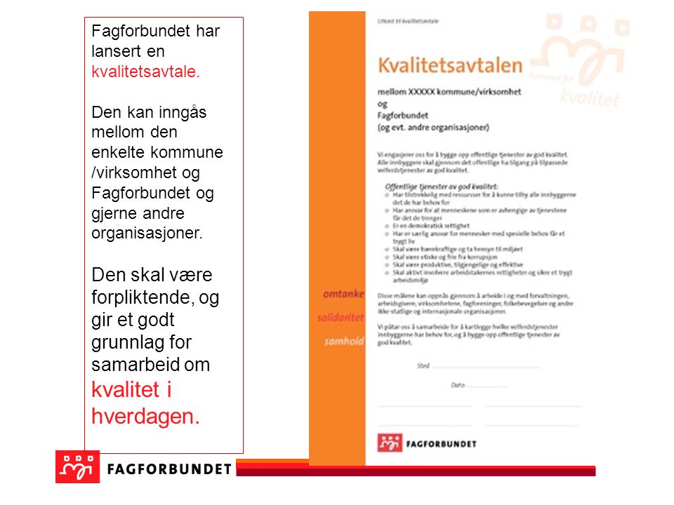 Fagforbundet har lansert en kvalitetsavtale. Den kan inngås mellom den enkelte kommune /virksomhet og Fagforbundet og gjerne andre organisasjoner. Den