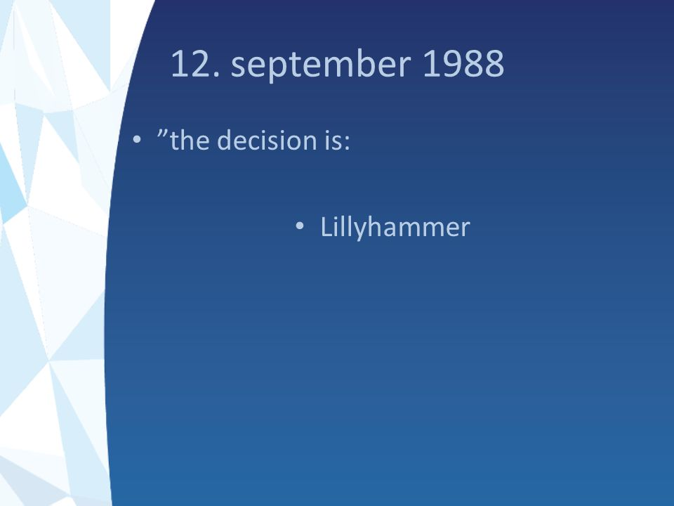 12. september 1988 the decision is: Lillyhammer