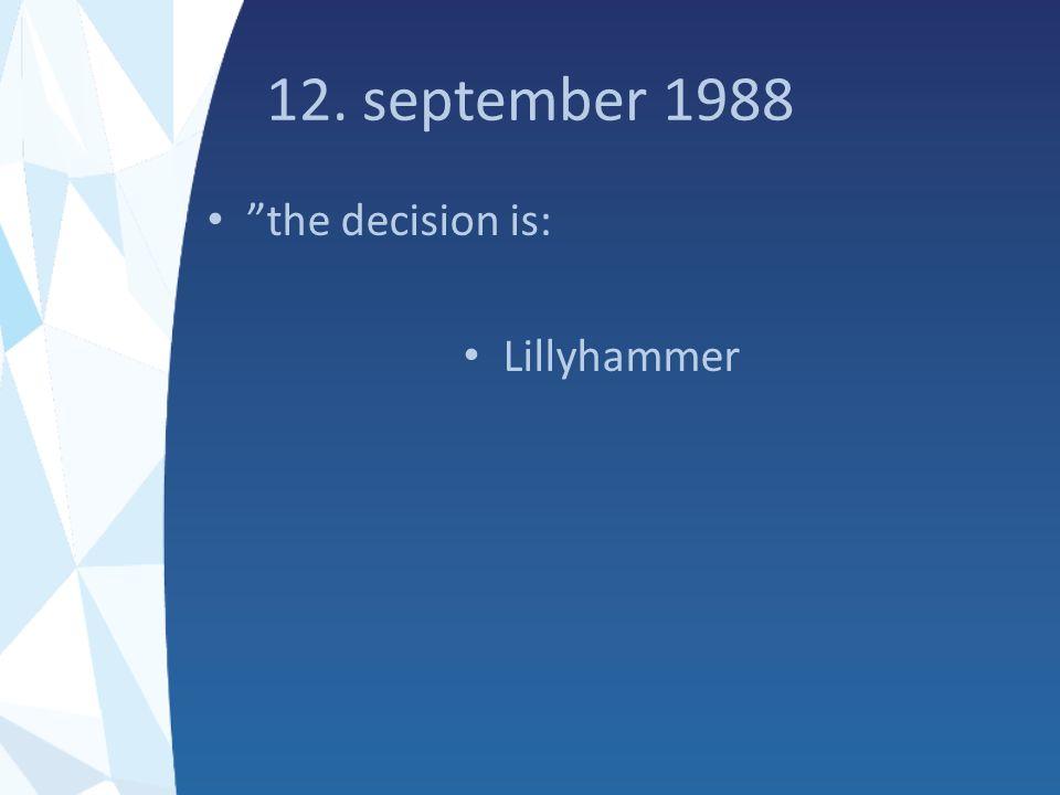 "12. september 1988 ""the decision is: Lillyhammer"