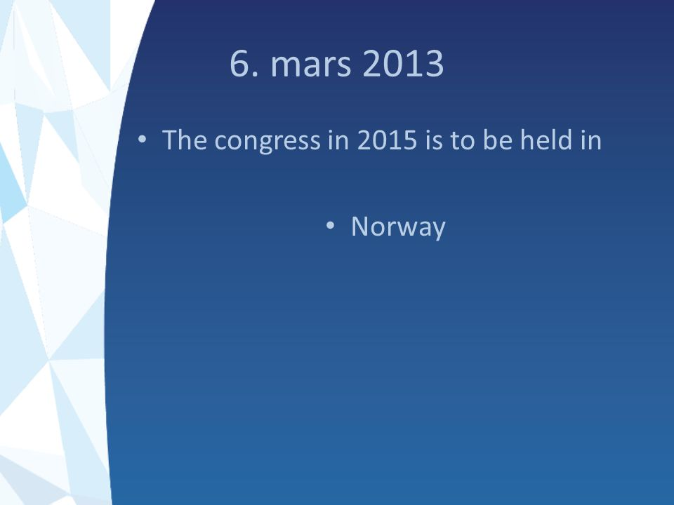 6. mars 2013 The congress in 2015 is to be held in Norway