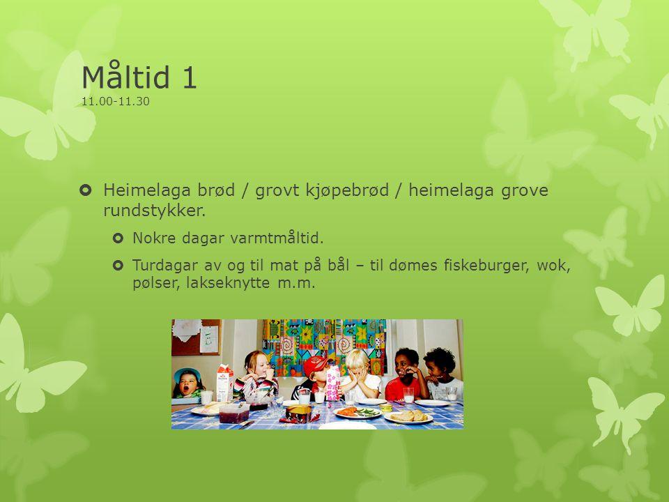 Måltid 1 11.00-11.30  Heimelaga brød / grovt kjøpebrød / heimelaga grove rundstykker.