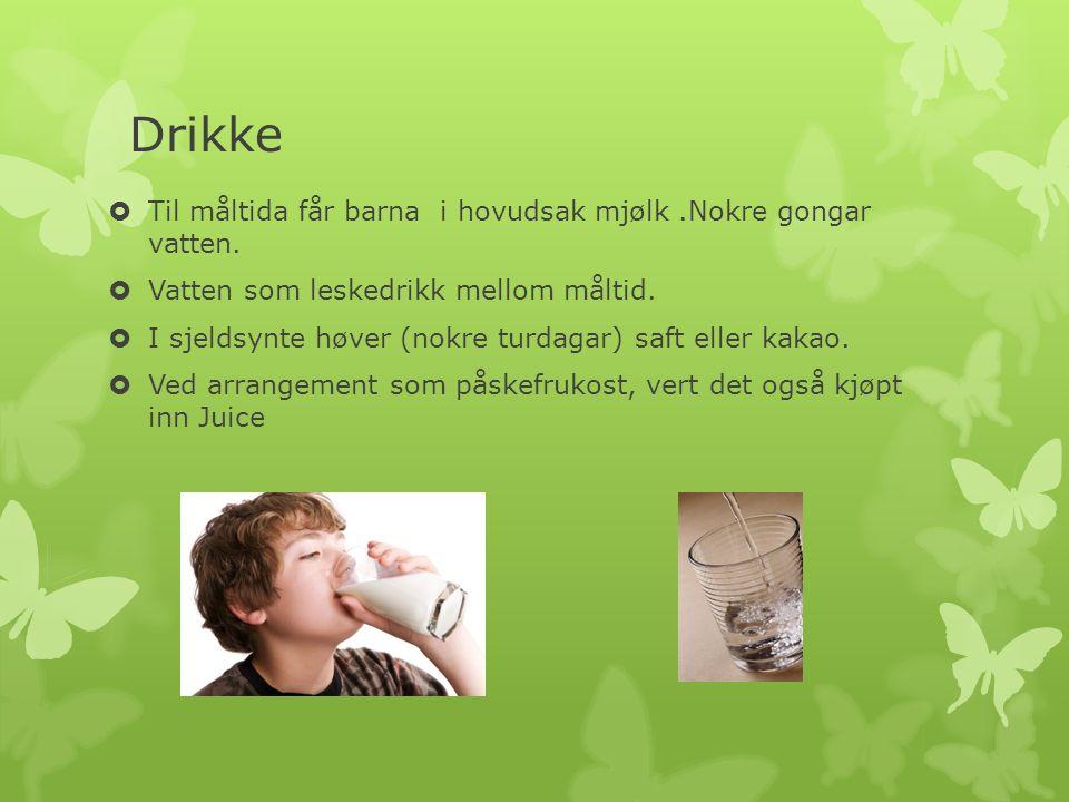 Drikke  Til måltida får barna i hovudsak mjølk.Nokre gongar vatten.