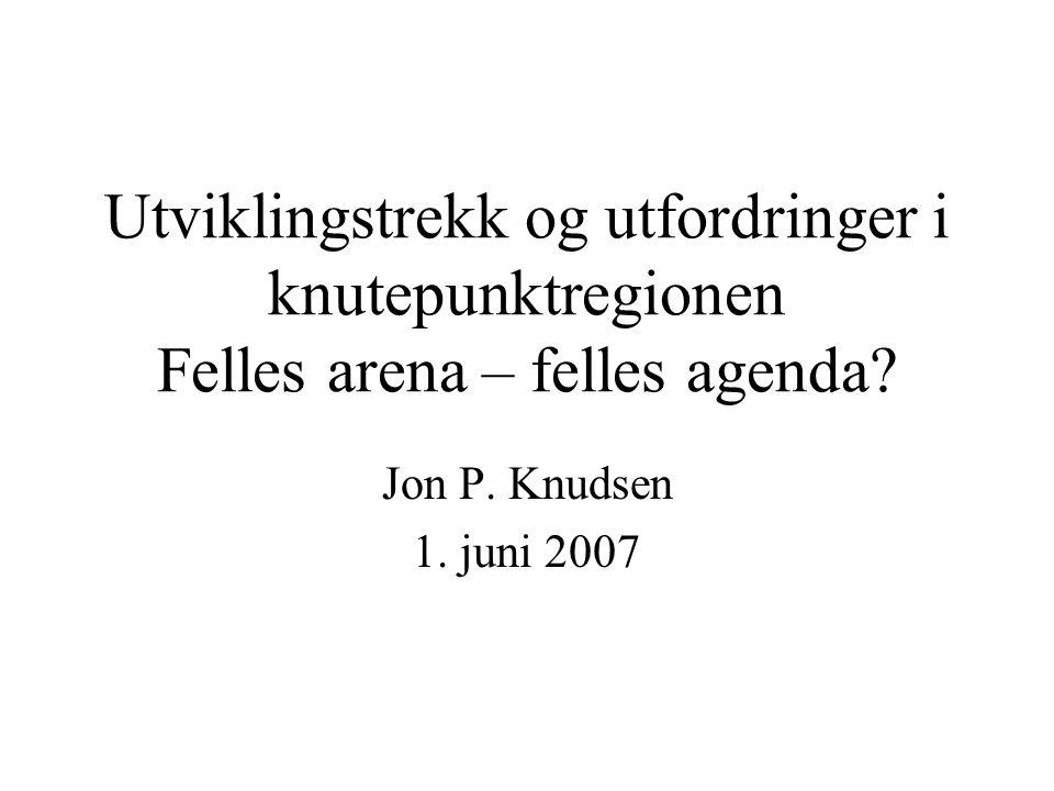 Utviklingstrekk og utfordringer i knutepunktregionen Felles arena – felles agenda.