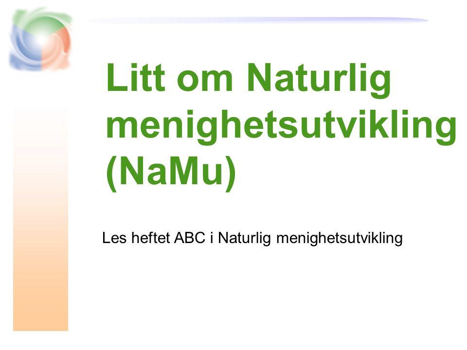 Litt om Naturlig menighetsutvikling (NaMu) Les heftet ABC i Naturlig menighetsutvikling