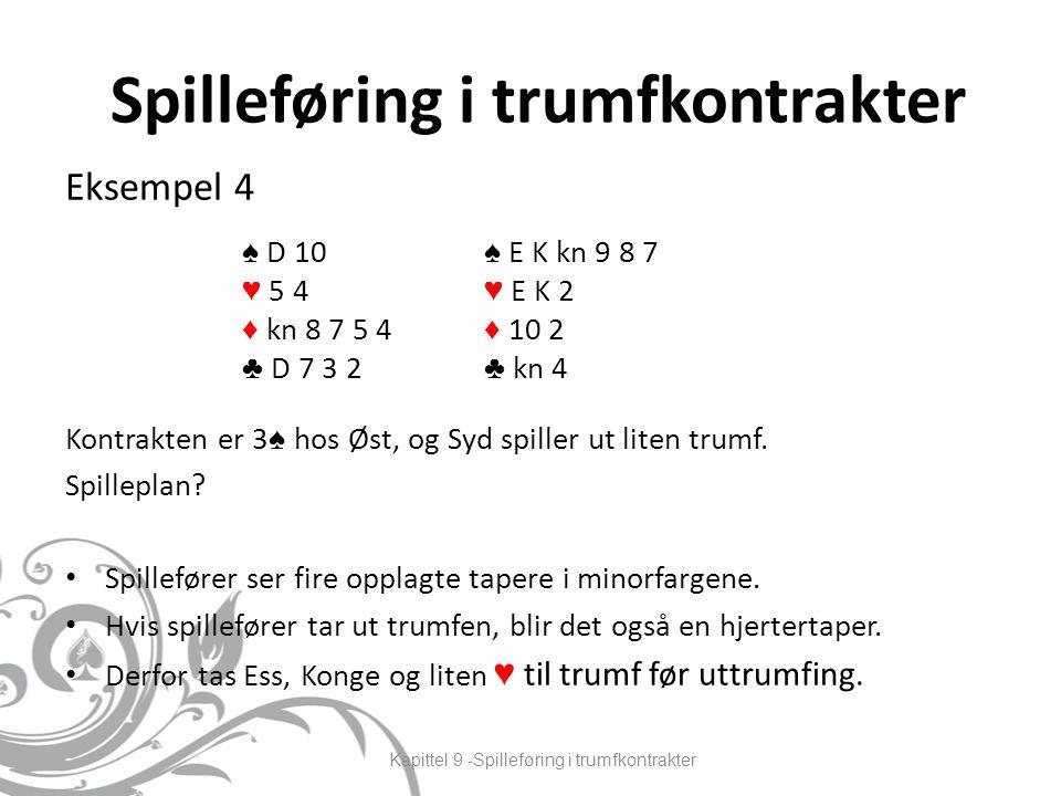Spilleføring i trumfkontrakter Eksempel 4 Kontrakten er 3 ♠ hos Øst, og Syd spiller ut liten trumf.