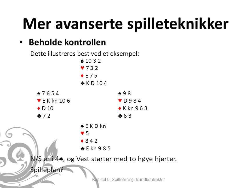 Mer avanserte spilleteknikker Beholde kontrollen Dette illustreres best ved et eksempel: N/S er i 4 ♠, og Vest starter med to høye hjerter.