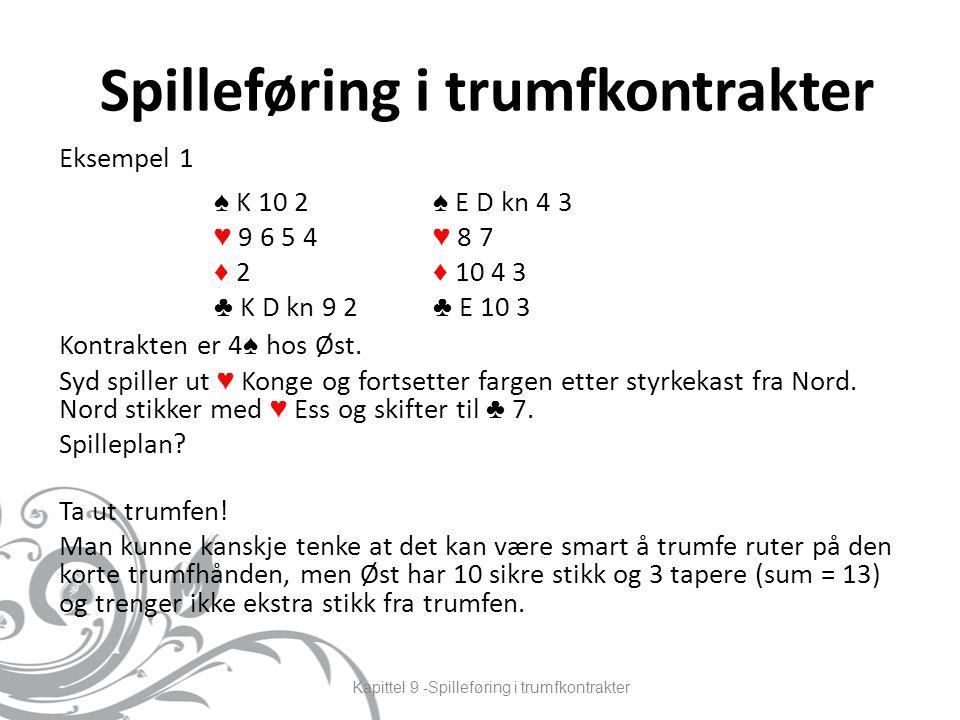 Spilleføring i trumfkontrakter Eksempel 1 Kontrakten er 4 ♠ hos Øst.
