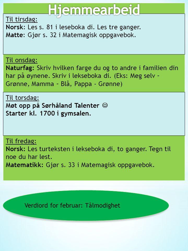 Til tirsdag: Norsk: Les s.81 i leseboka di. Les tre ganger.