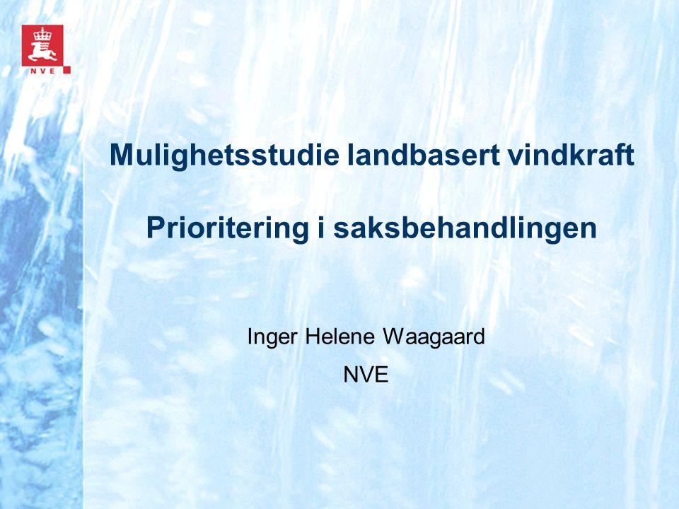 Mulighetsstudie landbasert vindkraft Prioritering i saksbehandlingen Inger Helene Waagaard NVE