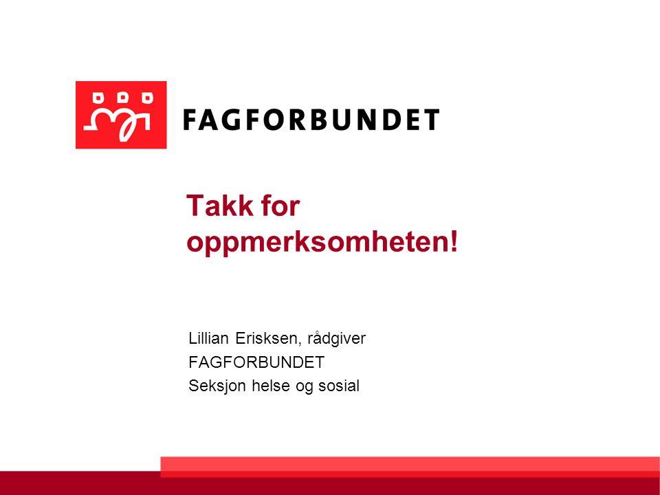 Takk for oppmerksomheten! Lillian Erisksen, rådgiver FAGFORBUNDET Seksjon helse og sosial