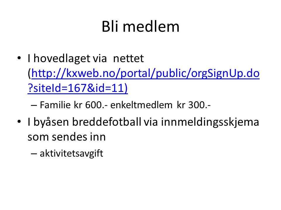 Bli medlem I hovedlaget via nettet (http://kxweb.no/portal/public/orgSignUp.do siteId=167&id=11) http://kxweb.no/portal/public/orgSignUp.do siteId=167&id=11) – Familie kr 600.- enkeltmedlem kr 300.- I byåsen breddefotball via innmeldingsskjema som sendes inn – aktivitetsavgift