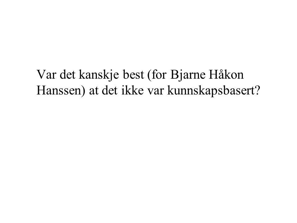 Var det kanskje best (for Bjarne Håkon Hanssen) at det ikke var kunnskapsbasert?