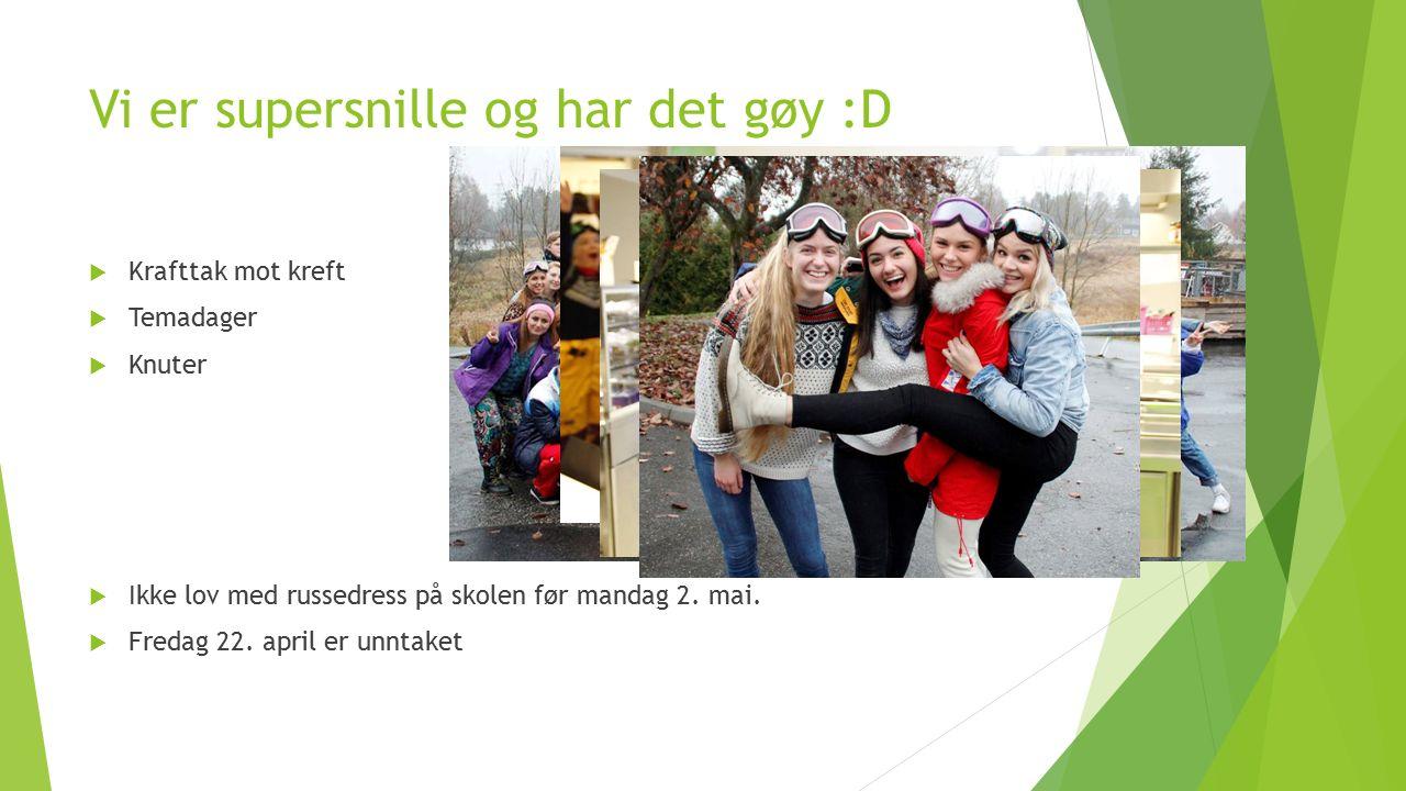 Vi er supersnille og har det gøy :D  Krafttak mot kreft  Temadager  Knuter  Ikke lov med russedress på skolen før mandag 2.