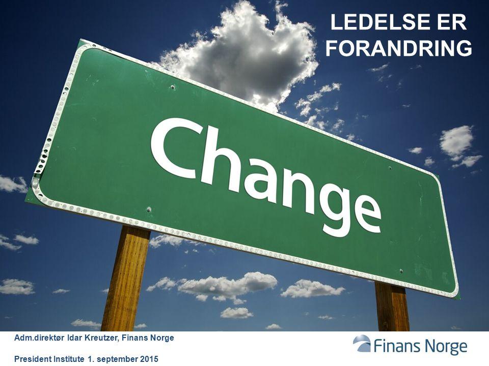 LEDELSE ER FORANDRING Adm.direktør Idar Kreutzer, Finans Norge President Institute 1.