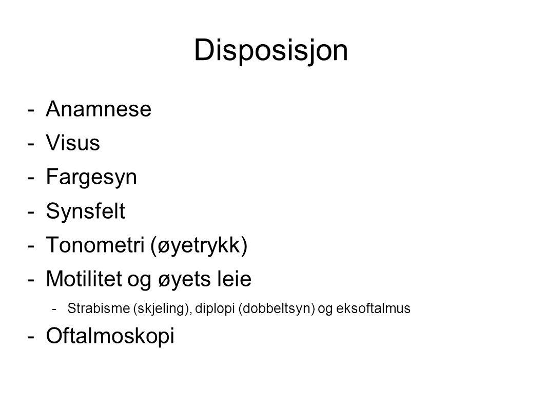 Disposisjon -Anamnese -Visus -Fargesyn -Synsfelt -Tonometri (øyetrykk) -Motilitet og øyets leie -Strabisme (skjeling), diplopi (dobbeltsyn) og eksoftalmus -Oftalmoskopi