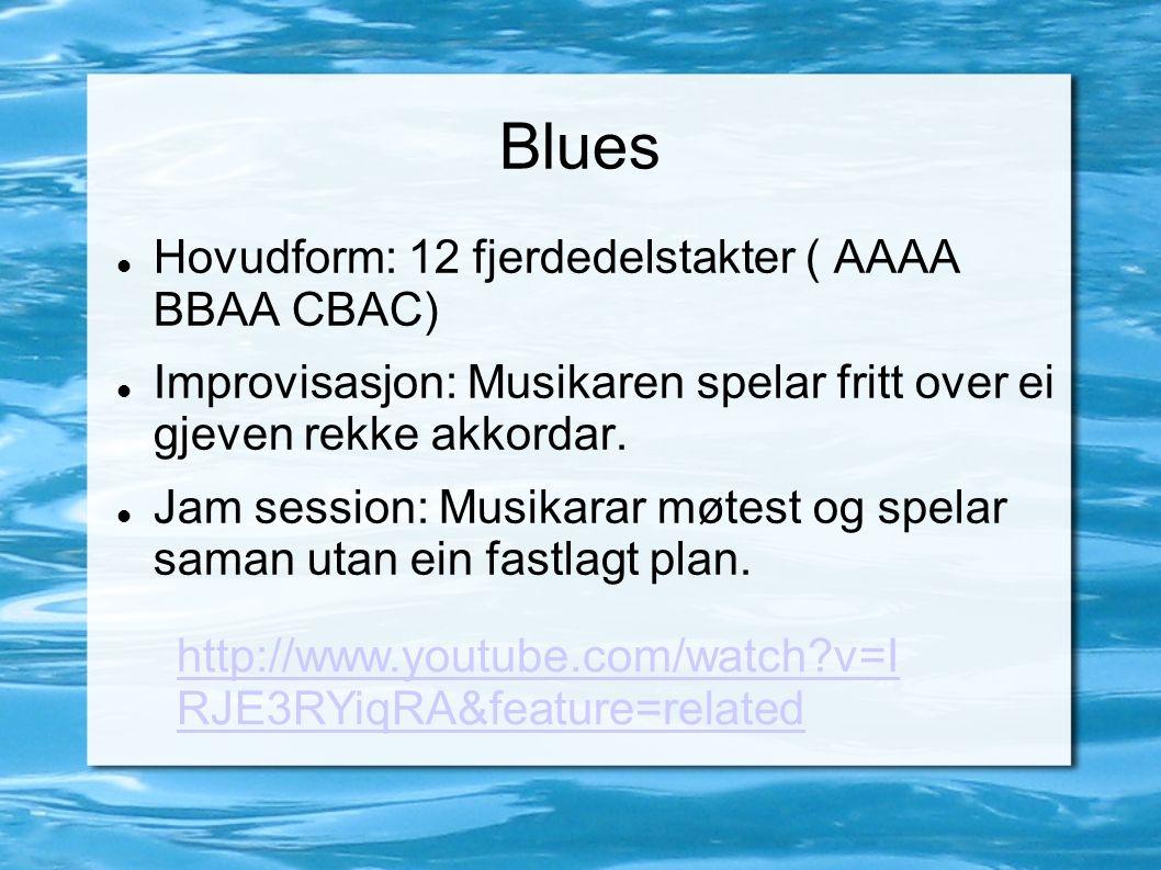 Blues Hovudform: 12 fjerdedelstakter ( AAAA BBAA CBAC) Improvisasjon: Musikaren spelar fritt over ei gjeven rekke akkordar. Jam session: Musikarar møt