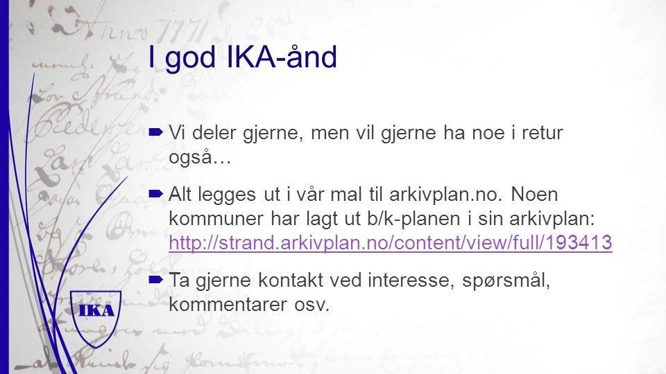 I god IKA-ånd  Vi deler gjerne, men vil gjerne ha noe i retur også…  Alt legges ut i vår mal til arkivplan.no.