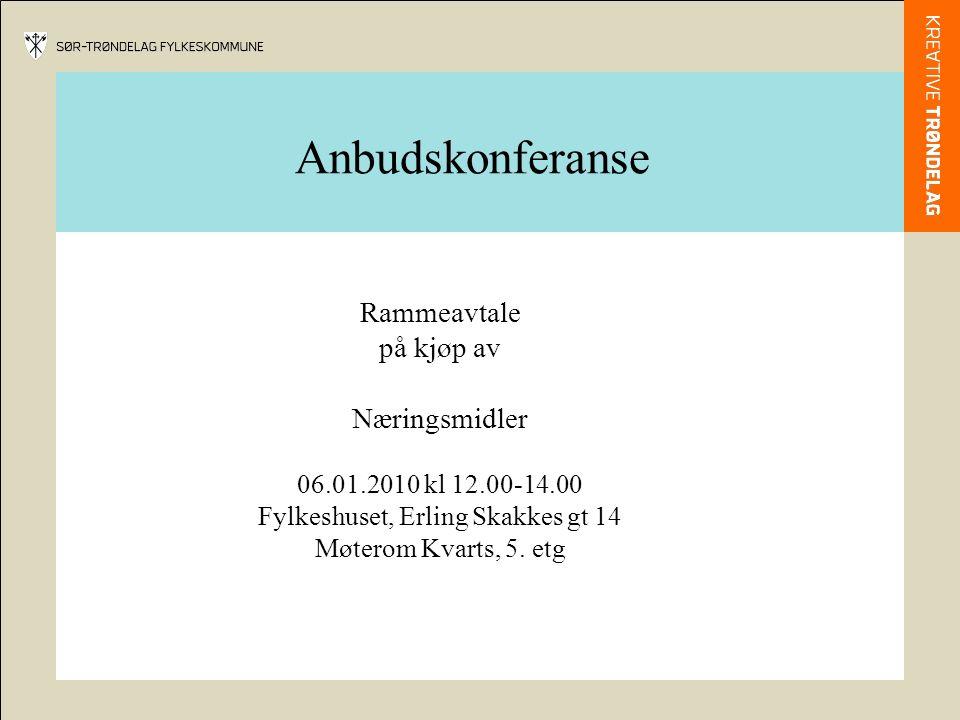 Anbudskonferanse Rammeavtale på kjøp av Næringsmidler 06.01.2010 kl 12.00-14.00 Fylkeshuset, Erling Skakkes gt 14 Møterom Kvarts, 5.